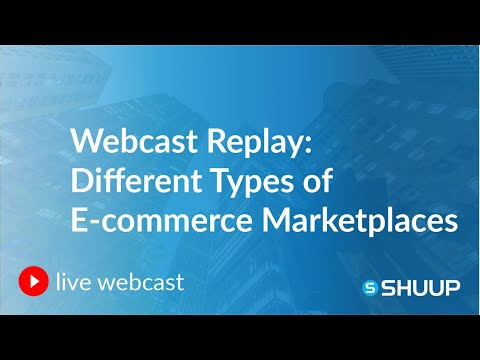 Webcast Replay: Different Types of E-commerce Marketplaces
