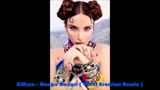 Gambar cover GÜLŞEN  -  BANGIR BANGIR  (YUSUF ERARSLAN Remix )