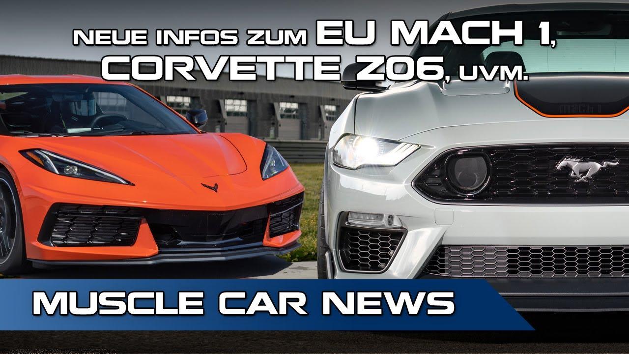 Neue Infos zum EU MACH 1, CORVETTE Z06, uvm. - Muscle Cars News