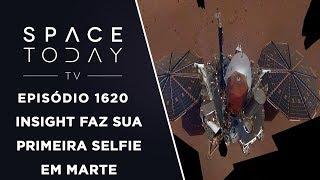 InSight Faz Sua Primeira Selfie Em Marte - Space Today TV Ep.1620