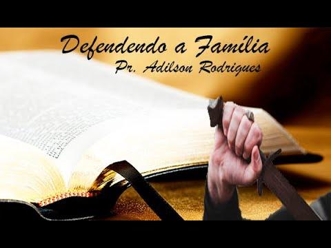 Defendendo a Fam�lia - Pastor Adilson S. Rodrigues