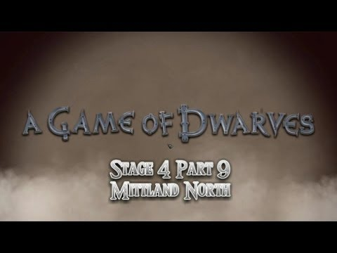 RaetacRages Game of Dwarves Stage 4 Part 9 Mittland North |