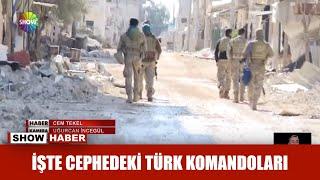 İşte cephedeki Türk komandoları