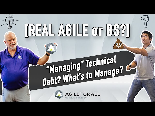 [REAL AGILE or BS?] Is Managing Technical Debt Real Agile or BS?
