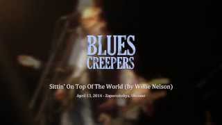 Blues Creepers - Sittin' On Top Of The World (by Willie Nelson)