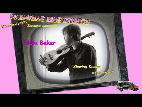 """Live HDTV Video Studio Inhouse Concerts: Nate Baker--""""Blowing Kisses (at My Tears)"""""""