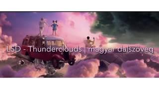 LSD- Thunderclouds ft Sia, Labrinth, Diplo | magyar dalszöveg/lyrics Video