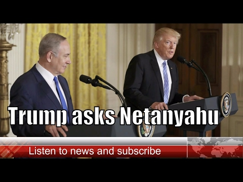 Trump asks Netanyahu to hold off on settlements avoids endorsing two-state solution