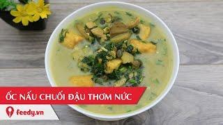 Hướng dẫn cách làm món Ốc nấu chuối đậu ngon cơm - Cooked Snail With Banana and Soya Curd