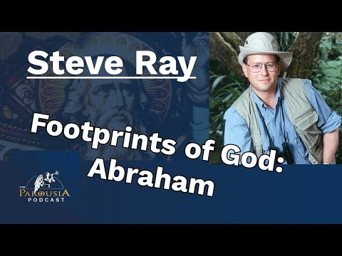 Steve Ray - The Footprints of God: Abraham