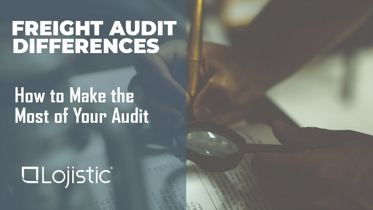 Freight Audit Differences: How to Make the Most of Your Audit