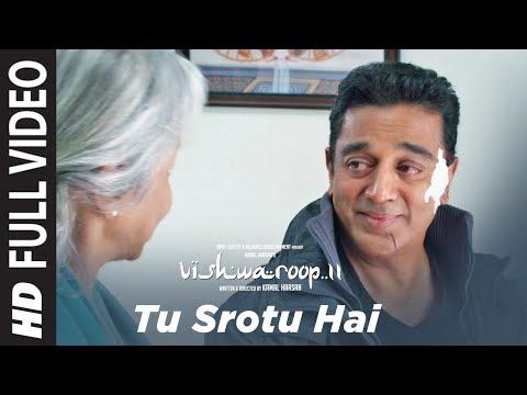 Full Video : Tu Srotu Hai Song | VISHWAROOP 2 | Kamal Haasan, Rahul Bose