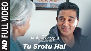 Full Video : Tu Srotu Hai Song | VISHWAROOP 2 | Kamal Haasan, Rahul Bose