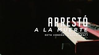 Download Seth Condrey - Arrestó a la muerte (feat. Evan Craft) Mp3 and Videos