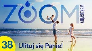 Wakacyjny ZOOM #38 - Ulituj się Panie! - Anna i Artur Klepaczko