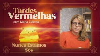 Nunca Estamos Sós   Maria Zuleika   Tardes Vermelhas
