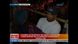 UB: Suspek sa pagpatay sa good samaritan grab driver na si Gerardo Maquidato, nahuli na