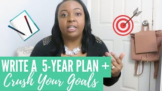 How to Create a 5 Year Plan + Reach Your Goals