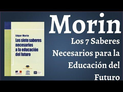 Morin; Los 7 Saberes Necesarios para la Educacion del Futuro