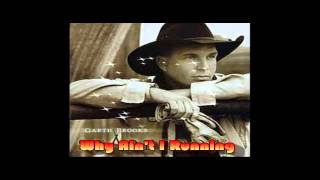 Watch Garth Brooks Why Aint I Running video