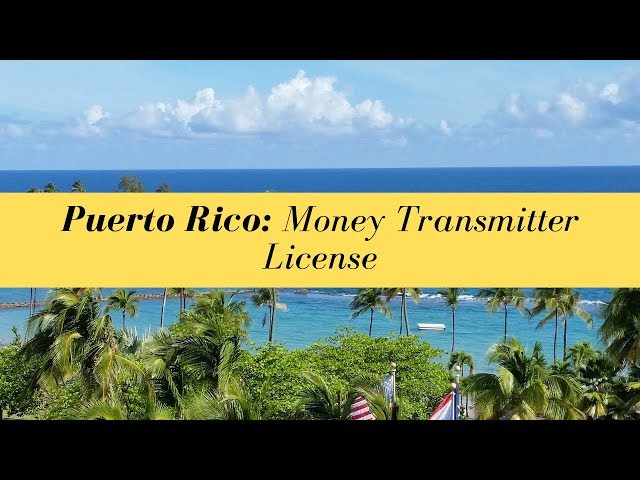 Puerto Rico Money Transmitter License (UPDATED FOR 2020)