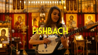 "FISHBACH - A ta Merci - Live Session - ""Bruxelles Ma Belle"" 1 / 2"