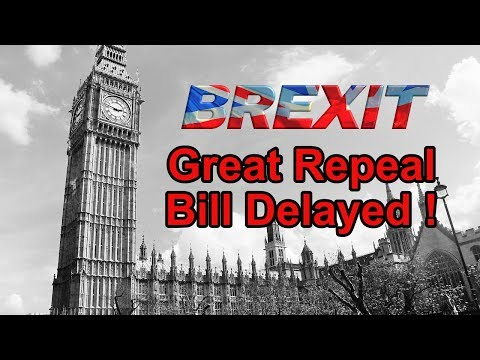 ✍️ Brexit - Great Repeal Bill Delayed! ✍️