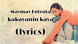 Kakayanin kaya - Maymay entrants (Lyrics)