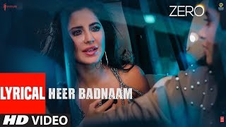ZERO: Heer Badnaam Lyrical Video | Shah Rukh Khan, Katrina Kaif, Anushka Sharma | Tanishk Bagchi