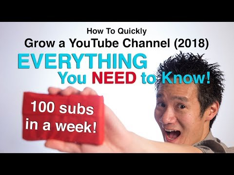 How to Quickly grow a YouTube channel in 2018. EVERYTHING you NEED to know!  Get 100 Subscribers!