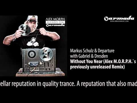 Markus Schulz & Departure  - Without You Near (Alex M.O.R.P.H.'s Previously Unreleased Remix)