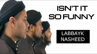 Isnt It So Funny - Labbayk (Nasheed) | HD