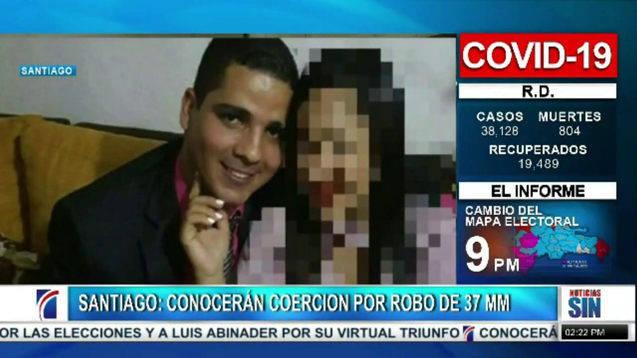 Santiago: Conocerán coerción por robo de 37 MM