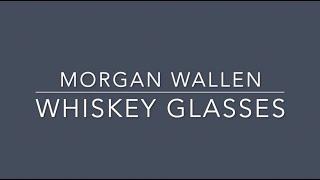 Morgan Wallen - Whiskey Glasses (Lyrics)