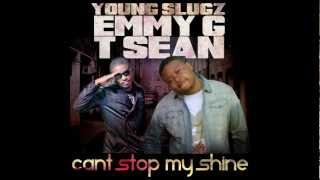 Young Slugz & Emmy Gee feat. T Sean - Cant Stop My Shine