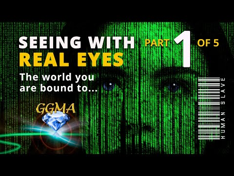 Seeing With Real Eyes, The World You Are Bound To... part 1 of 5