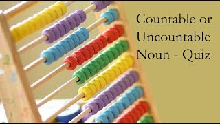 Countable or Uncountable Noun - Quiz