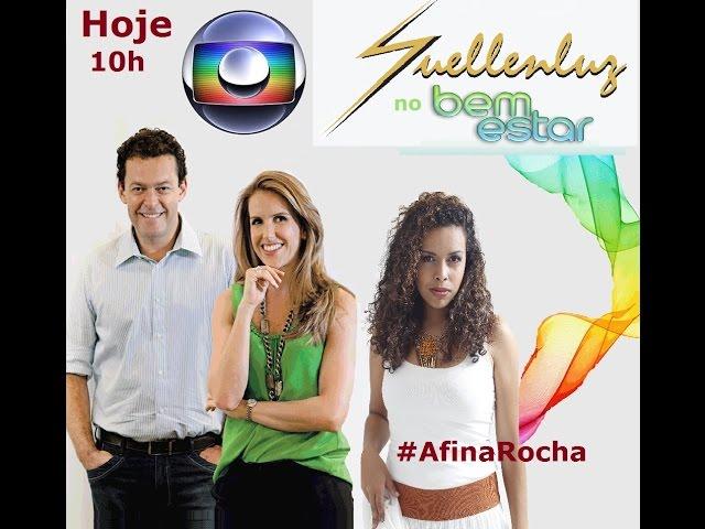 Suellenluz no Programa Bem Estar  #AfinaRocha (Rede Globo)