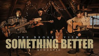 The Broken View - Something Better (Acoustic / Music Video)