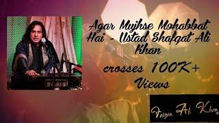 Agar Mujhse Mohabbat hai | Ustad Shafqat Ali Khan