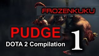 DOTA 2 Pudge | Compilation Volume 1 (Frozenkuku)