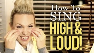 How to Sing: HIGH and LOUD!