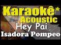 Isadora Pompeo e Marcela Tais - Hey, Pai (Karaokê Acústico) playback