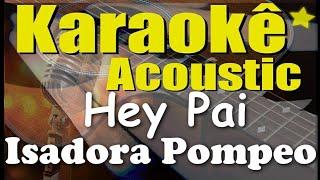 Baixar Isadora Pompeo e Marcela Tais - Hey, Pai (Karaokê Acústico) playback