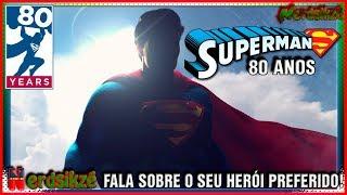 SUPERMAN 80 ANOS! O Nerdsikzé Fala do Seu Super Herói Preferido!