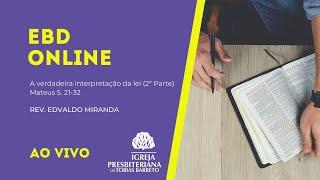 EBD Online | 25/07/2021 | Rev. Edvaldo Miranda | Mateus 5. 21-32 (2º Parte)