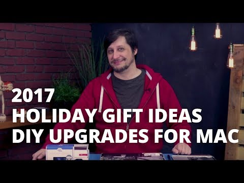 2017 Holiday Gift Ideas: DIY Upgrades for Mac