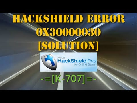 ★ HackShield Error 0x30000030 (✔Solution) [K-707]™ ★