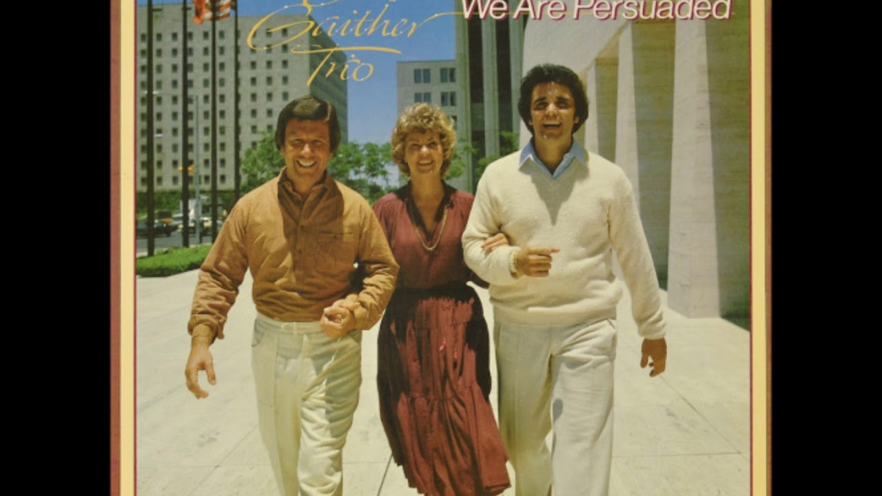 The Bill Gaither Trio - We Are Persuaded - 01 We Are Persuaded