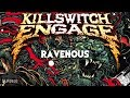 Killswitch Engage - Ravenous (Lyric Music Video)